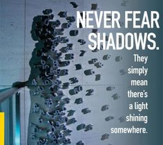 Never Fear Shadows #quotes #inspirational
