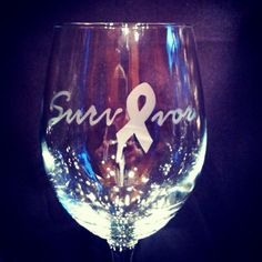 Cancer survivor handmade wine glass $12.00  Hey, I found this really awesome Etsy listing at https://www.etsy.com/listing/185843649/breast-cancer-survivor-etched-wine-glass