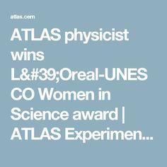 ATLAS physicist wins L'Oreal-UNESCO Women in Science award | ATLAS Experiment at CERN