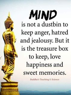 Your mind holds love,happiness and sweet memories, it is not a rubbish bin.