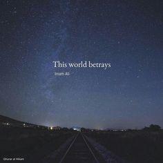 The World Betrays ♥. Hazrat Ali Sayings, Imam Ali Quotes, Allah Quotes, Muslim Quotes, Religious Quotes, Quran Quotes, Hadith Quotes, Beautiful Islamic Quotes, Islamic Inspirational Quotes
