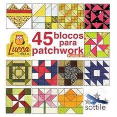 Livro 45 Blocos para Patchwork Padrão 8'' Lucca Patch & Cia