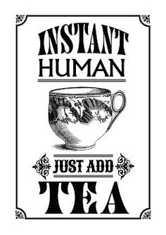 """""""Instant Human Just Add Tea"""" Art Print by Fizzy Lemonade, Wiltshire, UK:  Not On The High Street"""