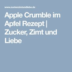 Apple Crumble im Apfel Rezept | Zucker, Zimt und Liebe