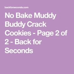 No Bake Muddy Buddy Crack Cookies - Page 2 of 2 - Back for Seconds