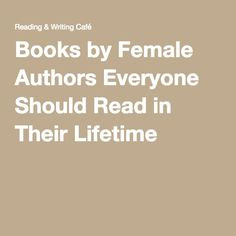 Books by Female Authors Everyone Should Read in Their Lifetime