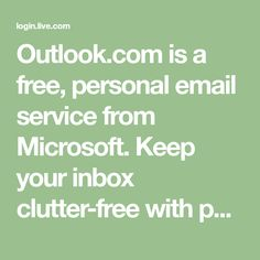 Outlook.com is a free, personal email service from Microsoft. Keep your inbox clutter-free with powerful organizational tools, and collaborate easily with OneDrive and Office Online integration.