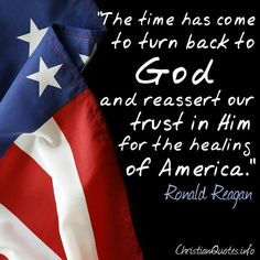 """The time has come to turn back to God and reassert our trust in Him for the healing of America.""  - Ronald Reagan For more Christian and inspirational quotes, please visit www.ChristianQuotes.info #Christianquotes #RonaldReagan"
