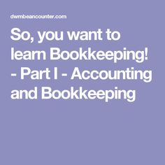 So, you want to learn Bookkeeping! - Part I - Accounting and Bookkeeping