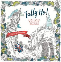 : An Adult Colouring Book for Lovers of All Things British by Lizzie Mary Cullen Adult Coloring, Coloring Books, Colouring, New Books, Good Books, Tally Ho, British Things, Magical Christmas, Ink Illustrations