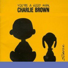 You're a Good Man Charlie Brown - mom used to say this to us all the time