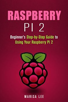 awesome Raspberry Pi 2: Beginner's Step-by-Step Guide to Using Your Raspberry Pi 2 (User's Manual)
