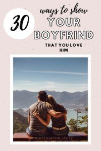 """30 WAYS TO SHOW YOUR BOYFRIEND YOU LOVE HIM 