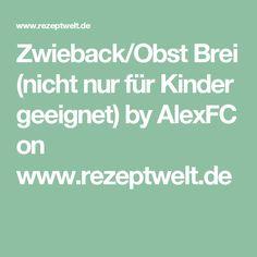 Zwieback/Obst Brei (nicht nur für Kinder geeignet) by AlexFC on www.rezeptwelt.de