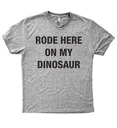 Baffle Tees / I Rode Here On My Dinosaur - Men's Tri-Blend T-Shirt, Grey, http://www.amazon.com/dp/B01NB9VTWF/ref=cm_sw_r_pi_awdm_xs_Q81mybFK1PEF3