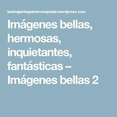 Imágenes bellas, hermosas, inquietantes, fantásticas – Imágenes bellas 2