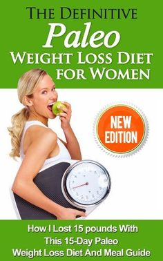 The Definitive Paleo Weight Loss Diet for Women: How I Lost 15 pounds With This 15-Day Paleo Diet For Beginners And My Favorite Paleo Diet Recipes by Grace Kingston, http://www.amazon.com/dp/B00K2IOWG8/ref=cm_sw_r_pi_dp_6tuDtb09TDGJY