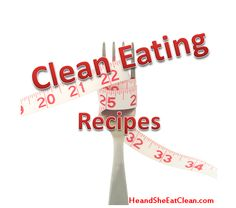 He and She Eat Clean: A Guide to Eating Clean... Married!: The Recipes