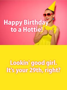 Send Free To a Hottie Friend - Funny Birthday Card for Friends to Loved Ones on Birthday & Greeting Cards by Davia. It's free, and you also can use your own customized birthday calendar and birthday reminders. Birthday Quotes For Her, Birthday Reminder, Happy Birthday Friend, Birthday Cards For Friends, Happy Birthday Funny, Birthday Woman, Funny Birthday Cards, Birthday Greeting Cards, Birthday Greetings