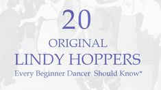 20 Original Lindy Hoppers Every Beginner Dancer Should Know (Or At Least See Dance)