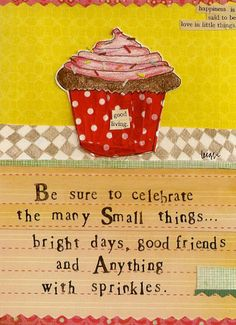 """""""Be sure to celebrate the many small things…bright days, good friends, and anything with sprinkles"""" Leigh Standley is the artist, writer and owner of Curly Girl Cooking Quotes, Food Quotes, Me Quotes, Girl Quotes, Great Quotes, Inspirational Quotes, Super Quotes, Motivational Quotes, Quote Of The Week"""
