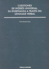 Cuestiones de interés universal : su enseñanza a través del lenguaje verbal / Carlos Rosales López