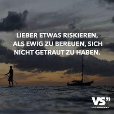 Better risk something than to repent eternally, do not drink Lieber etwas riskieren, als ewig zu bereuen, sich nicht getraut zu haben Rather risk something than to repent eternally, not to have dared. Words Quotes, Life Quotes, Sayings, Best Quotes, Funny Quotes, Motivational Quotes, Inspirational Quotes, German Quotes, German Words