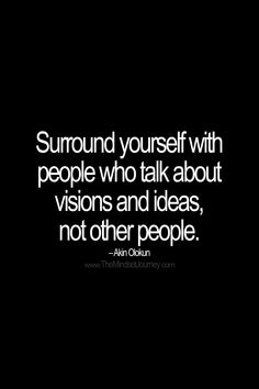 Surround yourself with people who talk about visions and ideas, not other people. – Akin Olokun  #tmj #themindsetjourney #akinolokun #leaders #leadership #example #vision #visionary #gossip #encourage #inspire #motivate