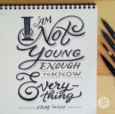 // I Am Not Young Enough To Know Everything