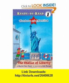 The Statue of Liberty (Ready-to-Read Level 1 Wonders of America) (9781416934790) Marion Dane Bauer, John Wallace , ISBN-10: 1416934790  , ISBN-13: 978-1416934790 ,  , tutorials , pdf , ebook , torrent , downloads , rapidshare , filesonic , hotfile , megaupload , fileserve