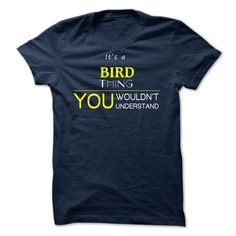 BIRD It's a Thing You Wouldn't Understand T-Shirts, Hoodies. Get It Now ==> https://www.sunfrog.com/Valentines/-BIRD-it-is-.html?id=41382