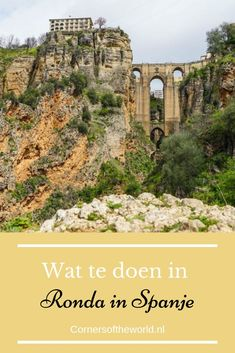 Wat te doen in Ronda in Spanje? - Corners of the World Europe Travel Tips, Travel List, Spain Travel, Andalusia, Amalfi Coast, Valencia, Places To Visit, Tours, Vacation