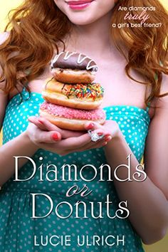 Diamonds Or Donuts by Lucie Ulrich http://www.amazon.com/dp/B00VR1IYIG/ref=cm_sw_r_pi_dp_UEbJwb1V5NRYB
