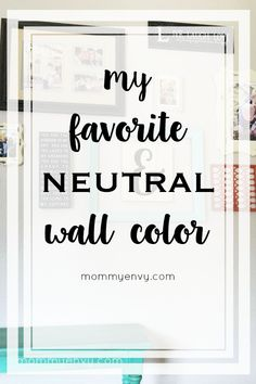 My Favorite Neutral Wall Color | Are you looking for neutral wall colors for your living room? - www.mommyenvy.com