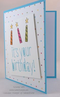 Well, it may be not your birthday but it may be someone's out there. Ha ha. This is a super cute fun card that is very birthdayish. You can't see it in the photo but the candle stars are shiny w...