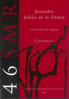 """XLVI Semana de Música Religiosa de Cuenca 2007 Jornadas """"Julián de la Orden"""" Conciertos de órgano en la Catedral de Cuenca"""