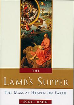 The Lamb's Supper - The Mass as Heaven on Earth by Scott Hahn