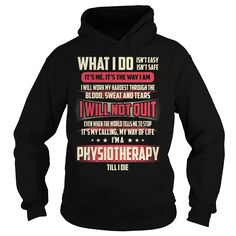 Physiotherapy Till I Die What I do T-Shirts, Hoodies. GET IT ==► Funny Tee Shirts