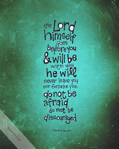 Deuteronomy 31:8 - I know who goes before me, I know who stands behind, the God of angel armies is always by my side