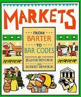 Markets: From Barter to Bar Codes by Jeanne Bendick