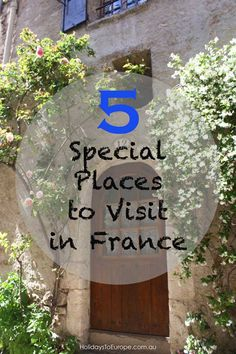 5 Special Places to Visit in France || Get off the beaten track and visit these five gorgeous towns and villages that I have discovered on my travels in France.
