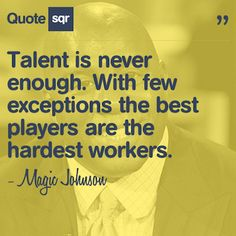 Talent is never enough. With few exceptions the best players are the hardest workers. - Magic Johnson #quotesqr #quotes #sportsquotes