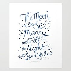 "Inspired by romance and the celebration of love, this art print is a hand written type print that reads, ""The moon and the sea marry and fill the night with sparkle"".       Watercolor, words, Romance, inspo, inspiration, hand written, hand painted, sea, moon, navy blue, marry, wedding"