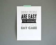 Items similar to Skinny people are easy to kidnap stay safe eat cake printable quote print on Etsy Cake Quotes, Skinny People, Invisible Crown, Quote Prints, Stay Safe, Eat Cake, Funny Quotes, Cards Against Humanity, Pta