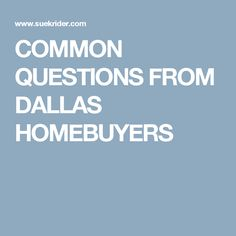 COMMON QUESTIONS FROM DALLAS HOMEBUYERS