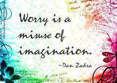Irresponsible quote. It teaches people that worries are useless.    Same speech as for fears. If our DNA includes worries and fears it must be for a reason.   I know that some people worry too much but that's besides the point. Worries are normally healthy and needs to be listened to.    This quote has even an author: Dan Zadra, writer (not on Wikipedia!)