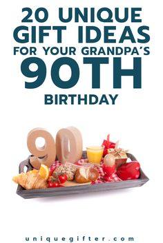 20 Gift Ideas For Your Grandpas 90th Birthday