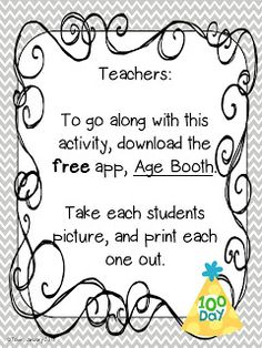 100th Day of School: Age Booth - It is $.99 on iPads and iPhones and free on Androids.  There are also several other versions for the Apple products that are free.  Very cool!!!!