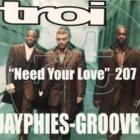 TROI - Need Your Love (Jayphies-Groove) 2017 by Jayphies-Groove on SoundCloud