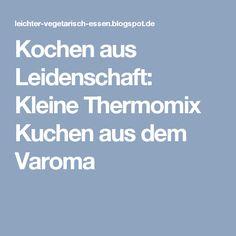 Kochen aus Leidenschaft: Kleine Thermomix Kuchen aus dem Varoma